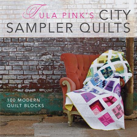 Tula Pink's City Sampler Quilts Book